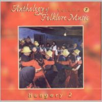 Anthology of Folklore Music Vol.7 - Hungary 2